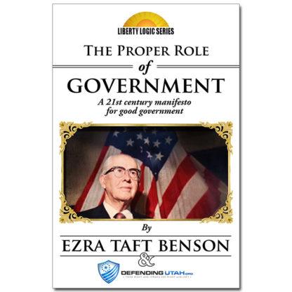Ezra Taft Benson - The Proper Role of Government - Book